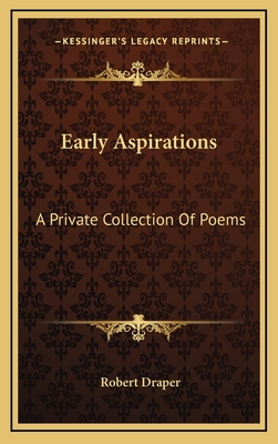 Early Aspirations: A Private Collection of Poems - Draper, Robert