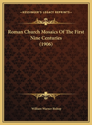 Roman Church Mosaics of the First Nine Centuries (1906) Roman Church Mosaics of the First Nine Centuries (1906) - Bishop, William Warner