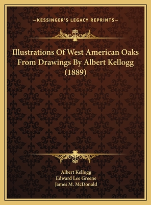 Illustrations of West American Oaks from Drawings by Albert Kellogg (1889) - Greene, Edward Lee, and McDonald, James M (Editor), and Kellogg, Albert (Illustrator)
