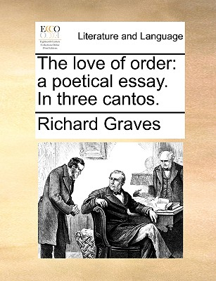 The Love of Order: A Poetical Essay. in Three Cantos. - Graves, Richard