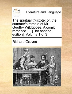 The Spiritual Quixote: Or, the Summer's Ramble of Mr. Geoffry Wildgoose. a Comic Romance. ... [The Second Edition]. Volume 1 of 3 - Graves, Richard