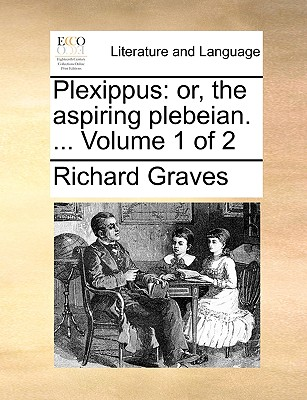 Plexippus: Or, the Aspiring Plebeian. ... Volume 1 of 2 - Graves, Richard