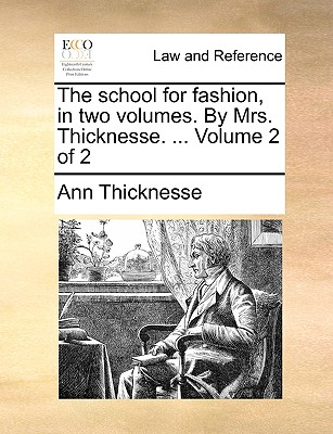The School for Fashion, in Two Volumes. by Mrs. Thicknesse. ... Volume 2 of 2 - Thicknesse, Ann