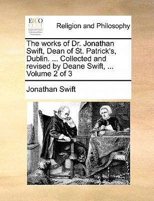 The Works of Dr. Jonathan Swift, Dean of St. Patrick's, Dublin. ... Collected and Revised by Deane Swift, ... Volume 2 of 3 - Swift, Jonathan