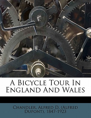 A Bicycle Tour in England and Wales - Chandler, Alfred DuPont, Jr. (Creator)
