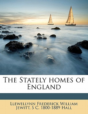 The Stately Homes of England - Jewitt, Llewellynn Frederick William, and S C Hall