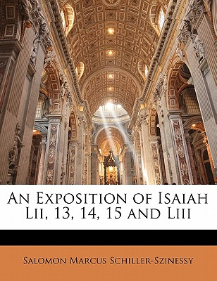 An Exposition of Isaiah LII, 13, 14, 15 and LIII - Schiller-Szinessy, Salomon Marcus