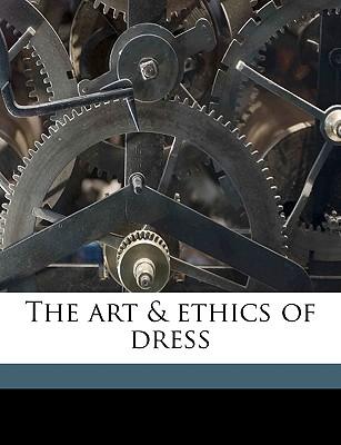 The Art & Ethics of Dress - Farnsworth, Eva Olney