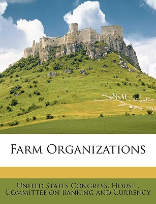Farm Organizations - United States Congress House Committe, States Congress House Committe (Creator)