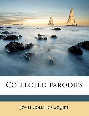 Collected parodies - Squire, John Collings, Sir