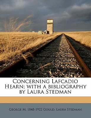 Concerning Lafcadio Hearn; With a Bibliography by Laura Stedman - Gould, George M 1848-1922, and Stedman, Laura