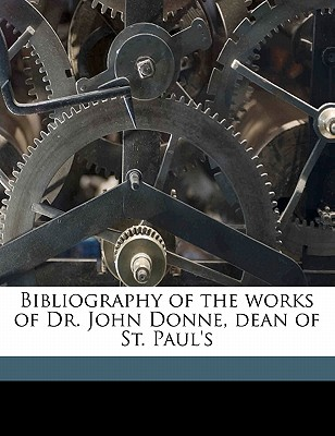 Bibliography of the Works of Dr. John Donne, Dean of St. Paul's - Keynes, Geoffrey, Sir