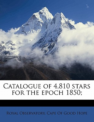 Catalogue of 4,810 Stars for the Epoch 1850; - Admiralty, Great Britain, and Maclear, Thomas, and Royal Observatory, Cape Of Good Hope (Creator)