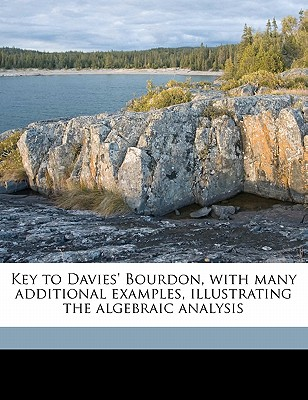 Key to Davies' Bourdon, with Many Additional Examples, Illustrating the Algebraic Analysis - Davies, Charles