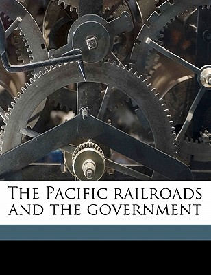 The Pacific Railroads and the Government - Blake, Henry Taylor (Creator)