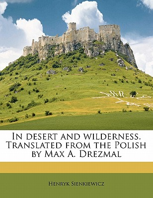 In Desert and Wilderness. Translated from the Polish by Max A. Drezmal - Sienkiewicz, Henryk (Creator)