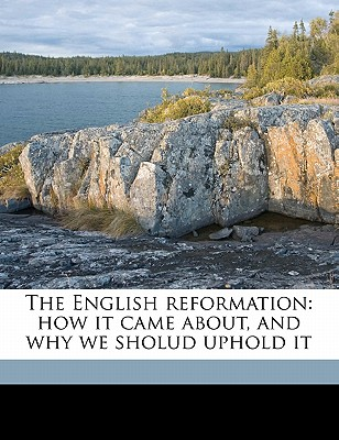 The English Reformation: How It Came About, and Why We Sholud Uphold It - Geikie, Cunningham