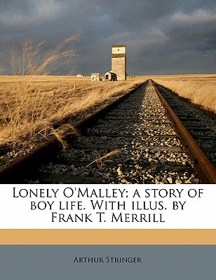 Lonely O'Malley; A Story of Boy Life. with Illus. by Frank T. Merrill - Stringer, Arthur