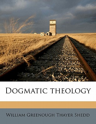 Dogmatic Theology - Shedd, William Greenough Thayer