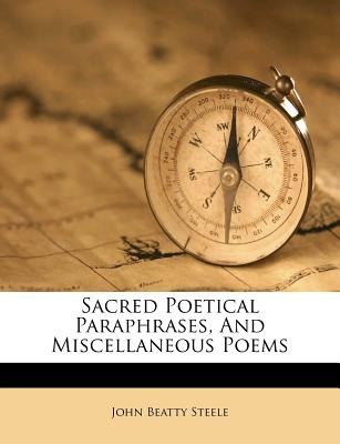 Sacred Poetical Paraphrases, and Miscellaneous Poems - Steele, John Beatty