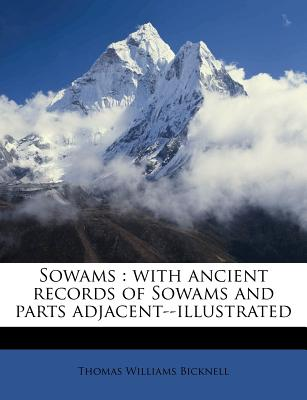 Sowams: With Ancient Records of Sowams and Parts Adjacent--Illustrated - Bicknell, Thomas Williams