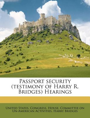 Passport Security (Testimony of Harry R. Bridges) Hearings - Bridges, Harry, and United States Congress House Committe (Creator)