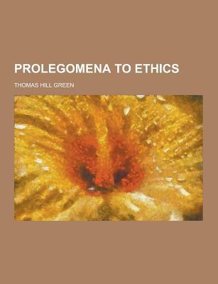 Prolegomena to Ethics - Green, Thomas Hill