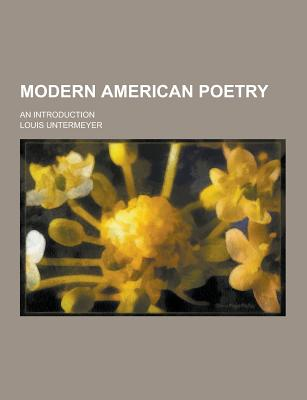 Modern American Poetry; An Introduction - Untermeyer, Louis