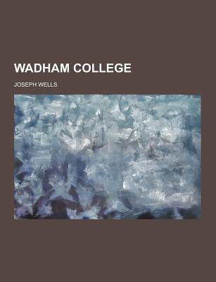Wadham College - Wells, Joseph