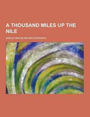 A Thousand Miles Up the Nile - Edwards, Amelia Ann Blanford