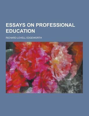 Essays on Professional Education - Edgeworth, Richard Lovell