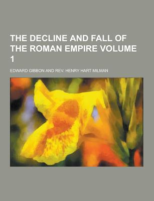 The Decline and Fall of the Roman Empire Volume 1 - Gibbon, Edward
