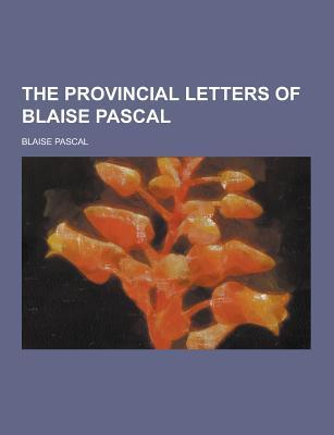 The Provincial Letters of Blaise Pascal - Pascal, Blaise