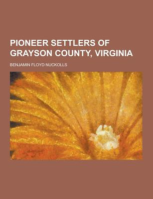 Pioneer Settlers of Grayson County, Virginia - Nuckolls, Benjamin Floyd