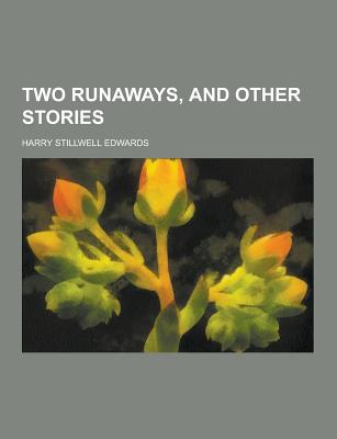 Two Runaways, and Other Stories - Edwards, Harry Stillwell