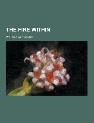 The Fire Within - Wentworth, Patricia