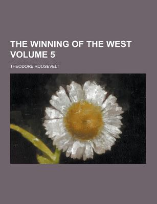 The Winning of the West Volume 5 - Roosevelt, Theodore, IV