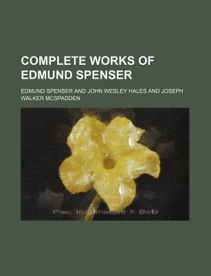 Complete Works of Edmund Spenser - Spenser, Edmund, Professor