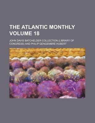 The Atlantic Monthly Volume 18 - Collection, John Davis Batchelder