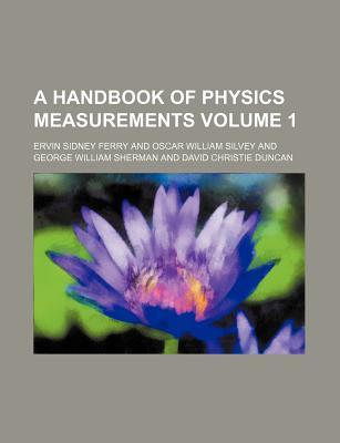 A Handbook of Physics Measurements Volume 1 - Ferry, Ervin Sidney