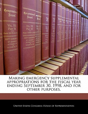 Making Emergency Supplemental Appropriations for the Fiscal Year Ending September 30, 1998, and for Other Purposes. - United States Congress House of Represen (Creator)