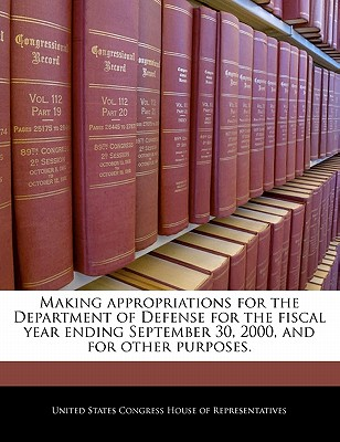 Making Appropriations for the Department of Defense for the Fiscal Year Ending September 30, 2000, and for Other Purposes. - United States Congress House of Represen (Creator)