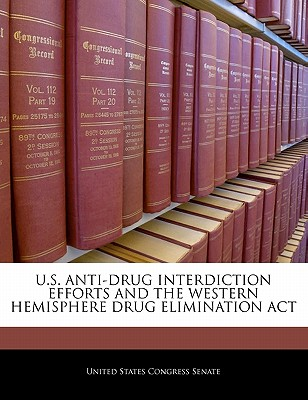 U.S. Anti-Drug Interdiction Efforts and the Western Hemisphere Drug Elimination ACT - United States Congress Senate (Creator)
