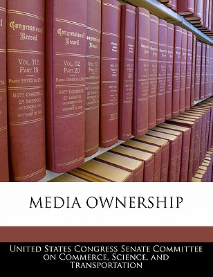 Media Ownership - United States Congress Senate Committee (Creator)