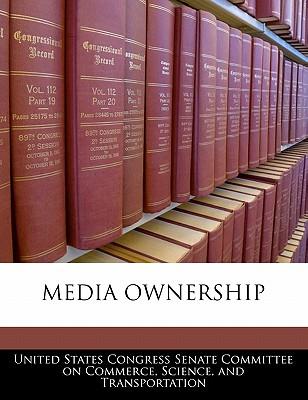 Media Ownership - United States Congress Senate Committee (Creator)
