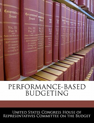 Performance-Based Budgeting - United States Congress House of Represen (Creator)