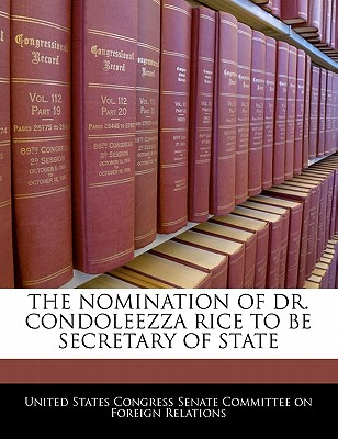 The Nomination of Dr. Condoleezza Rice to Be Secretary of State - United States Congress Senate Committee (Creator)