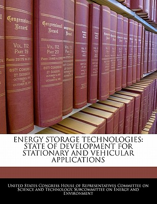 Energy Storage Technologies: State of Development for Stationary and Vehicular Applications - United States Congress House of Represen (Creator)