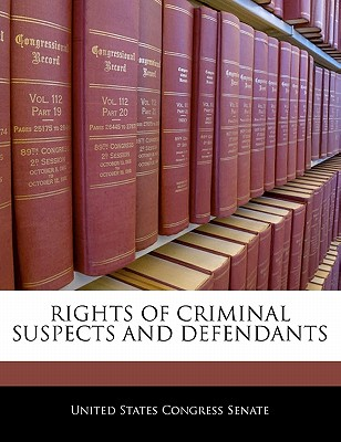 Rights of Criminal Suspects and Defendants - United States Congress Senate (Creator)