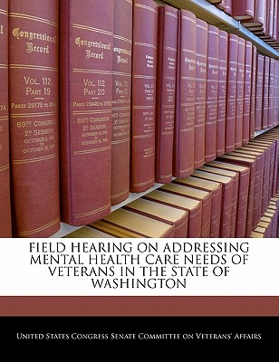Field Hearing on Addressing Mental Health Care Needs of Veterans in the State of Washington - United States Congress Senate Committee (Creator)